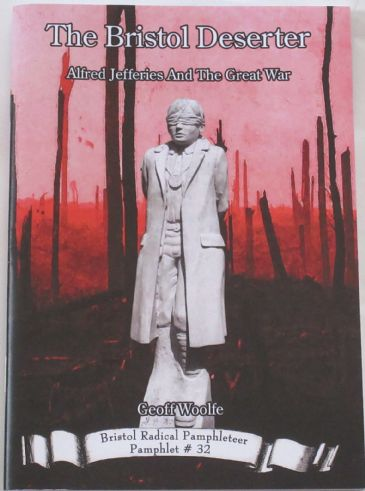 The Bristol Deserter - Alfred Jefferies and the Great War, by Geoff Woolfe